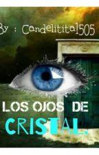 Los ojos de cristal by candelitita1505