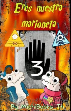 """Eres Nuestra Marioneta"" Gravity Falls [Pausada] by MichiBooks_Th"