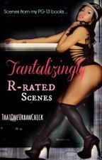 Tantalizingly R-rated Scenes by ThatOneUrbanChick