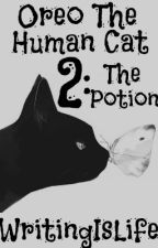 Oreo The Human Cat 2 : The Potion by thestorygirl223344