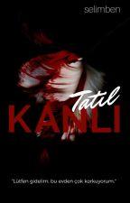 KANLI TATİL [TAMAMLANDI] by Niggakardes