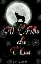 O Filho da Lua. (romance gay) by ella_Queiroz