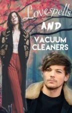 Love spells and vacuum cleaners || L.S Fanfiction  by Ruukkukasvi