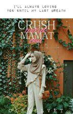 Crush Untuk Mamat 'O.K.U'✔ by CikVelvet