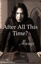 After all this time? Always ~ Sevmione by BeMoreCrazyy