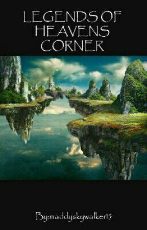 Legends of Heavens Corner by maddyskywalker15