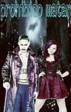 Prohibido matar ( El Joker y Tu ) by JadeOrtegaDeS