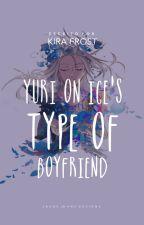 [Yuri on ice's Type of boyfriend] by KiraFrost3