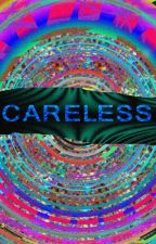 CARE LESS by coloringintears