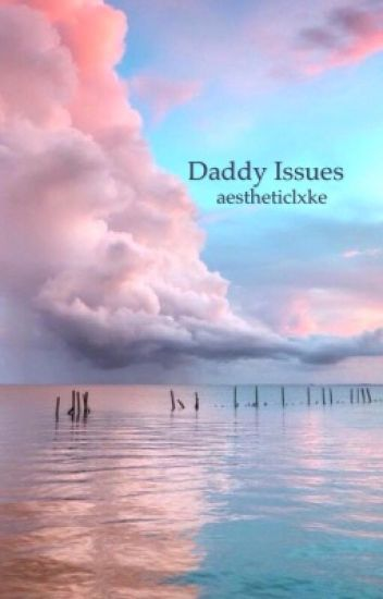 Daddy issues » lrh [ON HOLD]
