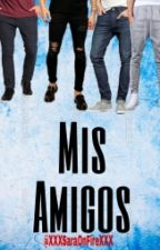 Mis Amigos... |HOT| by XXXSaraOnFireXXX