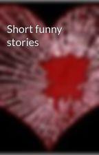 Short funny stories by Bleeding_Heart_Slide