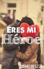 Eres mi héroe. by andreakgzz5