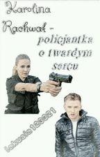 Karolina Rachwał - policjantka o twardym sercu...  by lakusia123321