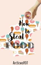 How To Steal Food by Arctiki