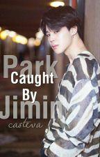 Caught by Park Jimin    [Adap.]   [JiKook] by CaSteVa