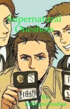-Supernatural One Shots, Imagines, and Preferences- by ImSceneYouSee