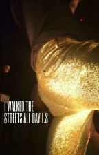 I walked the streets all day l.s one shot by littlelarryspoon