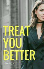 Treat You Better | HIATUS by coelholih