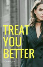 Treat You Better by coelholih