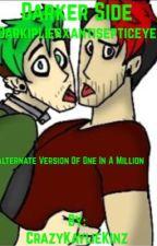 Darker Side~[Alternate version of One in a Million] {antiseptiplier Mpreg} by CrazyKaylieKinz