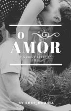 O Amor é o Crime Perfeito by Shih_Medina
