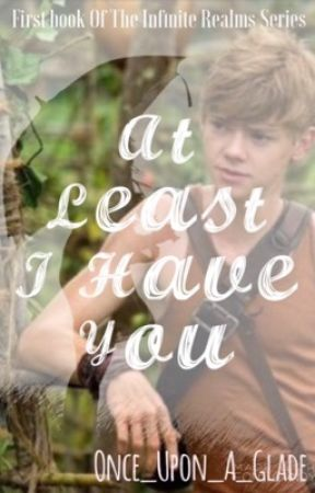At Least I Have You (Newt X Thomas Sangster X Reader)  by Once_Upon_A_Glade