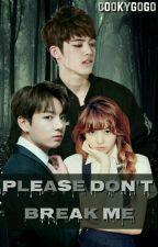Please Don't BREAK Me «JJK» by itsmerinnie