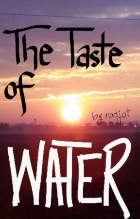 The Taste of Water by nadjot