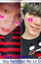 Soy Hermoso No Lo Dudes ....¨Kitten¨ -YoonMin- by VichitaSwag