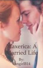 Maxerica: A Married Life by FangirlB14