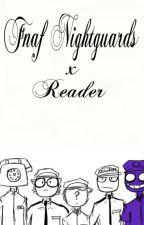 FNaF NightGuards x Reader by TheTakoyakiProphet
