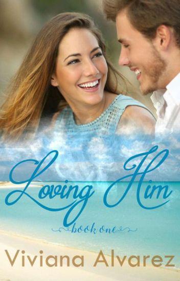 Loving Him {Christian Romance} - Complete