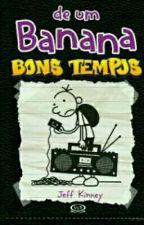 DIARIO DE BANANA -BONS TEMPOS by brenajuju