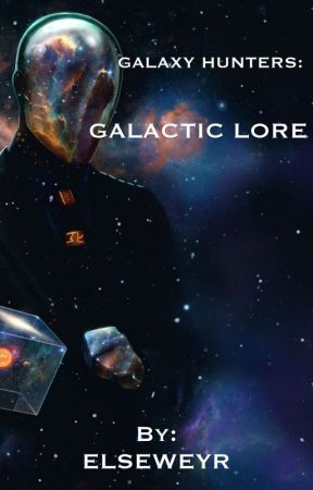 Galaxy Hunters: Galactic Lore by The_Saviour_oFDeaTh