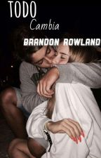 Todo Cambia|Brandon Rowland by always-obrien