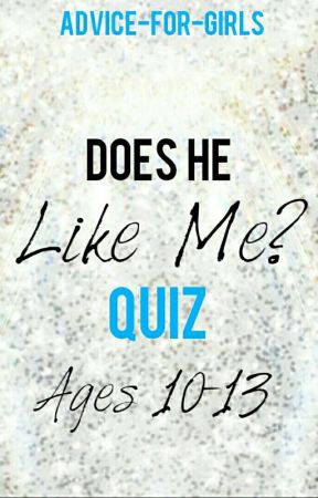 Does He Like You? [Quiz for ages 10-13] - DOES HE LIKE YOU [Quiz for
