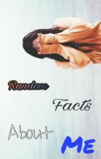 Random Facts About Me  by SophiaMonalisa