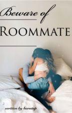 Beware of Roommate by burntup