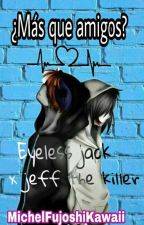 ¿más que amigos? (eyeless jack x jeff the killer) yaoi by MichelFujoshiKawaii