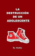 La destrucción de un adolescente by chicorxro