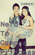 Nerd To campus princess [ Kathniel ] by jerseymagpayo13