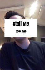 Stall Me [Ryden] [BOOK TWO] by gldndys