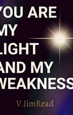 YOU ARE MY LIGHT AND MY WEAKNESS by vkcjp2