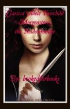 Clarissa Adele Fairchild Morgenstern, the shadowhunter (TMI Fanfic) by Bookedforbooks