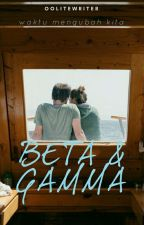 BETA & GAMMA by Oolitewriter