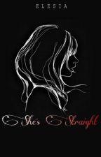 She's Straight. GIRLXGIRL by ELESIAAA