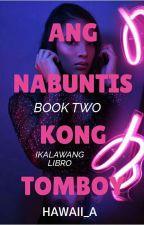 ANG NABUNTIS KONG TOMBOY BOOK TWO by hawaii_A