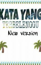KATA YANG TERBELENGGU (New Version) by leestory10