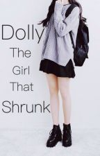 Dolly- The Girl That Shrunk  by caitlinflano